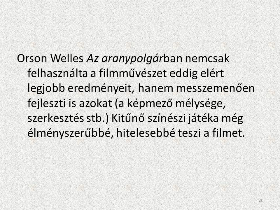 Orson Welles Az aranypolgárban nemcsak felhasználta a filmművészet eddig elért legjobb eredményeit, hanem messzemenően fejleszti is azokat (a képmező