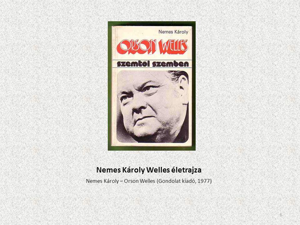 Nemes Károly Welles életrajza Nemes Károly – Orson Welles (Gondolat kiadó, 1977) 6