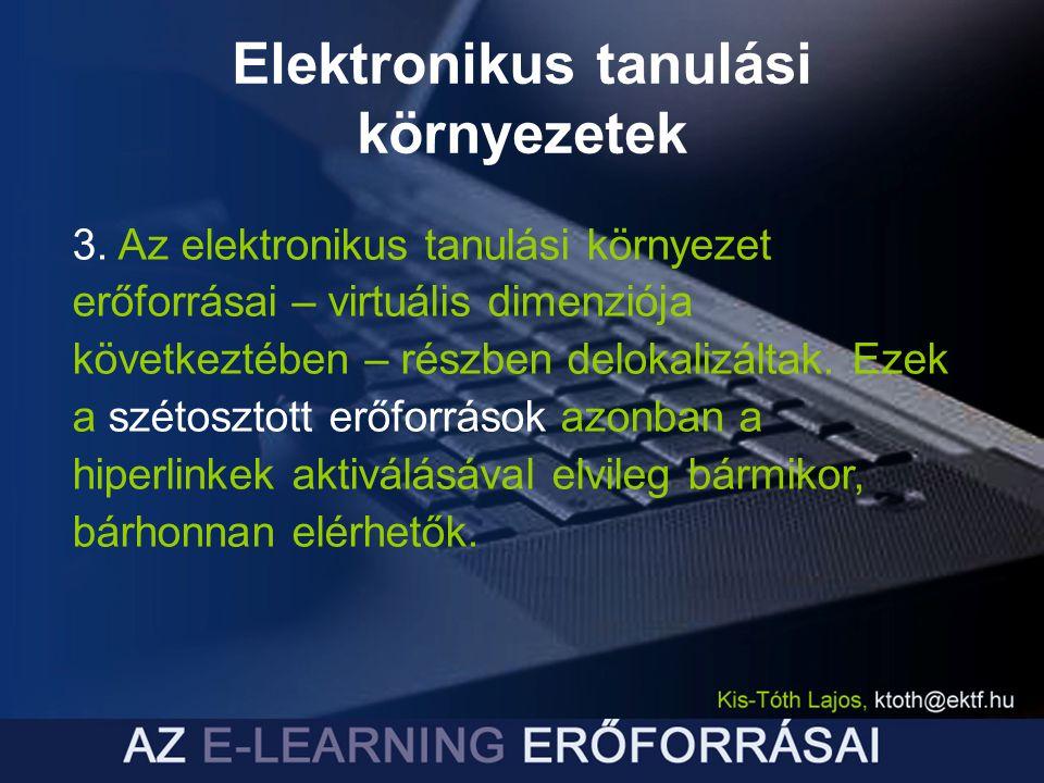 Elektronikus tanulási környezetek 3. Az elektronikus tanulási környezet erőforrásai – virtuális dimenziója következtében – részben delokalizáltak. Eze