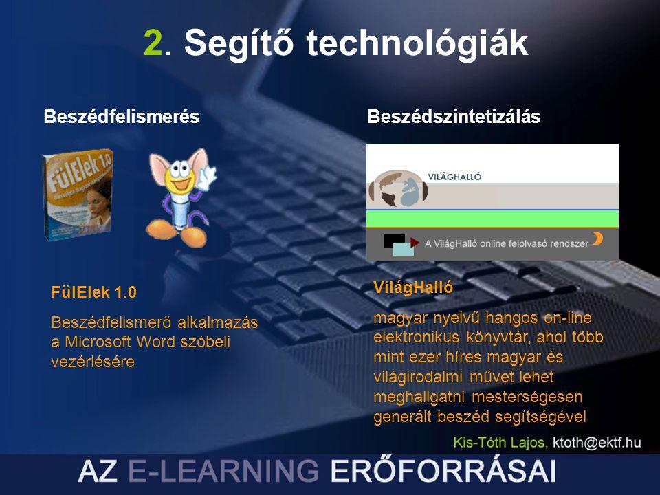 2. Segítő technológiák BeszédfelismerésBeszédszintetizálás FülElek 1.0 Beszédfelismerő alkalmazás a Microsoft Word szóbeli vezérlésére VilágHalló magy