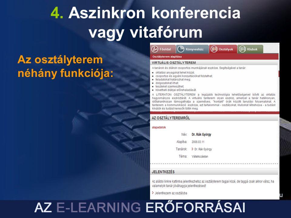 4. Aszinkron konferencia vagy vitafórum Az osztályterem néhány funkciója: