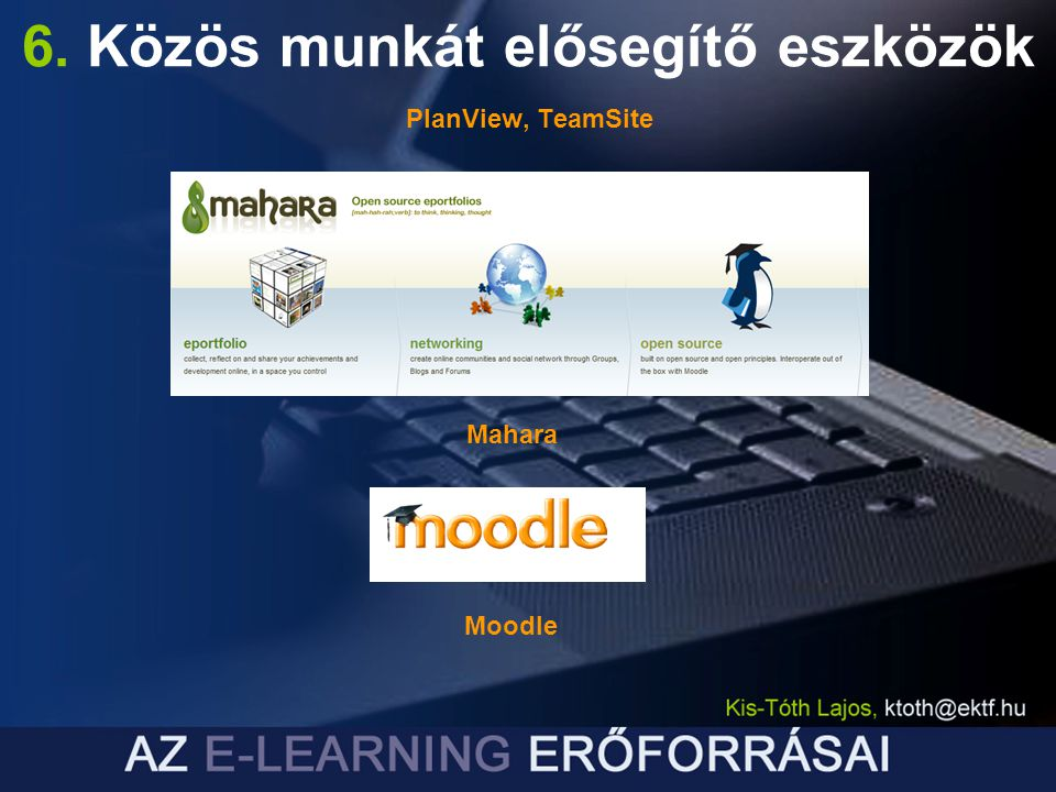 6. Közös munkát elősegítő eszközök PlanView, TeamSite Mahara Moodle