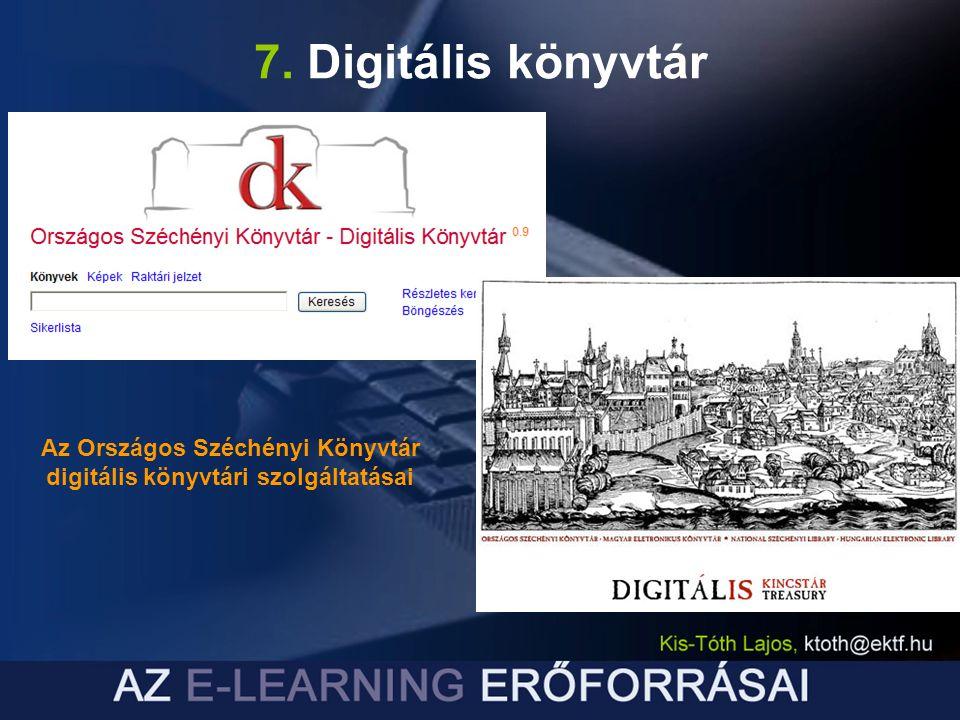 7. Digitális könyvtár Az Országos Széchényi Könyvtár digitális könyvtári szolgáltatásai