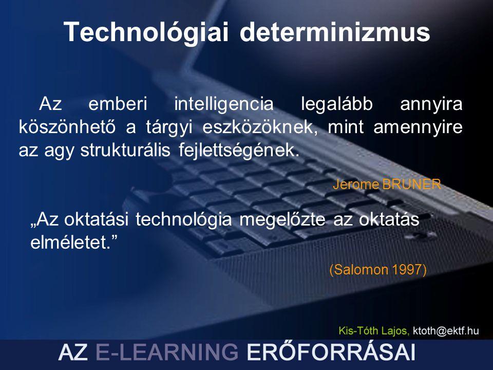 Az emberi intelligencia legalább annyira köszönhető a tárgyi eszközöknek, mint amennyire az agy strukturális fejlettségének. Technológiai determinizmu