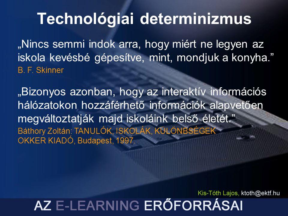 """Technológiai determinizmus """"Nincs semmi indok arra, hogy miért ne legyen az iskola kevésbé gépesítve, mint, mondjuk a konyha."""" B. F. Skinner """"Bizonyos"""