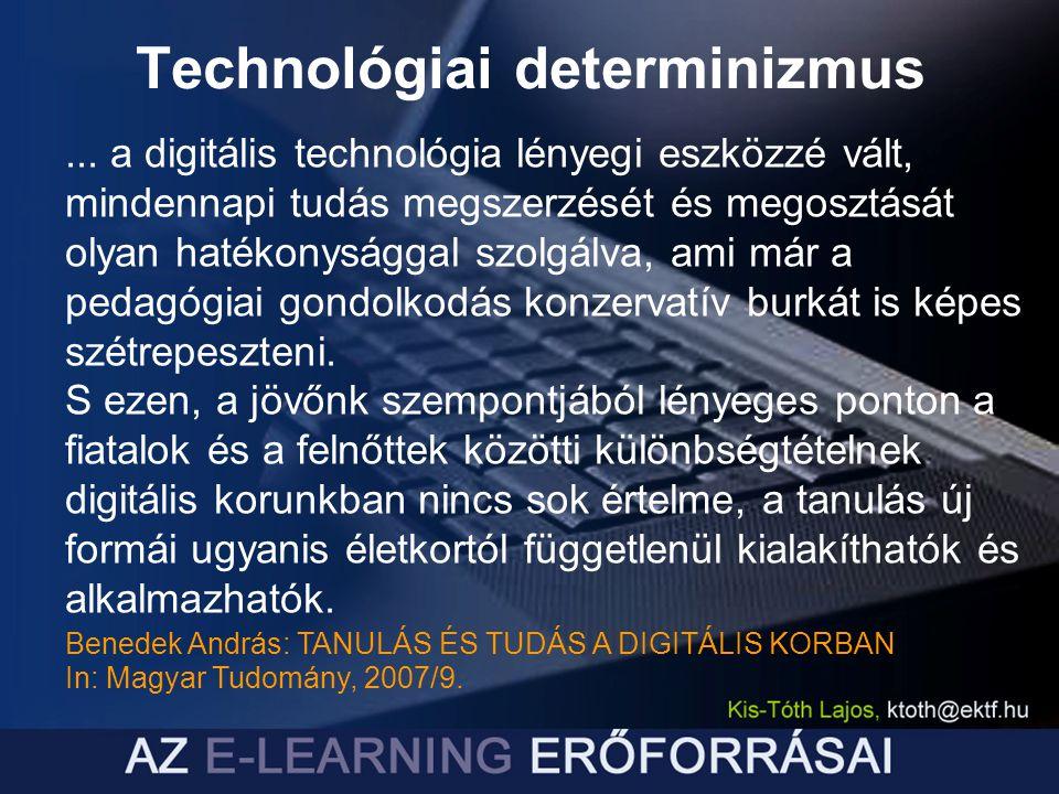 ... a digitális technológia lényegi eszközzé vált, mindennapi tudás megszerzését és megosztását olyan hatékonysággal szolgálva, ami már a pedagógiai g