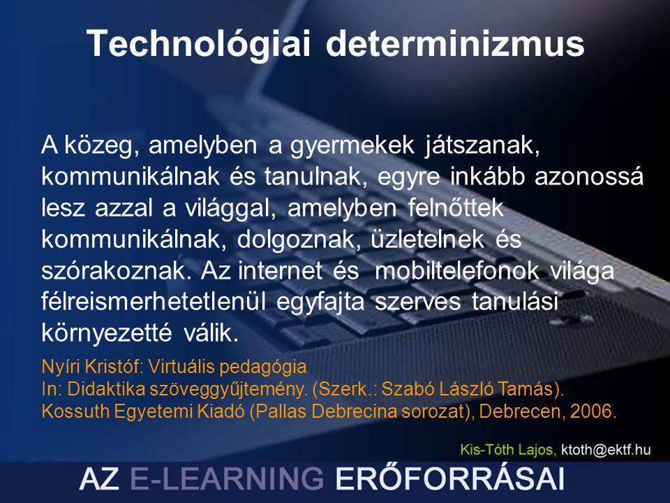 Aszinkron konferencia vagy vitafórum Digitális könyvtár Digitális portfóliók Elektronikus könyvek Hangvezérelt adatbevitel Intelligens tényezők Interaktív hírközlés Internet alapú videokonferenciák Játékok és szimulációk Kézi eszközök Kiegészített valóság Közös munkát elősegítő eszközök Kurzust irányító, ill.