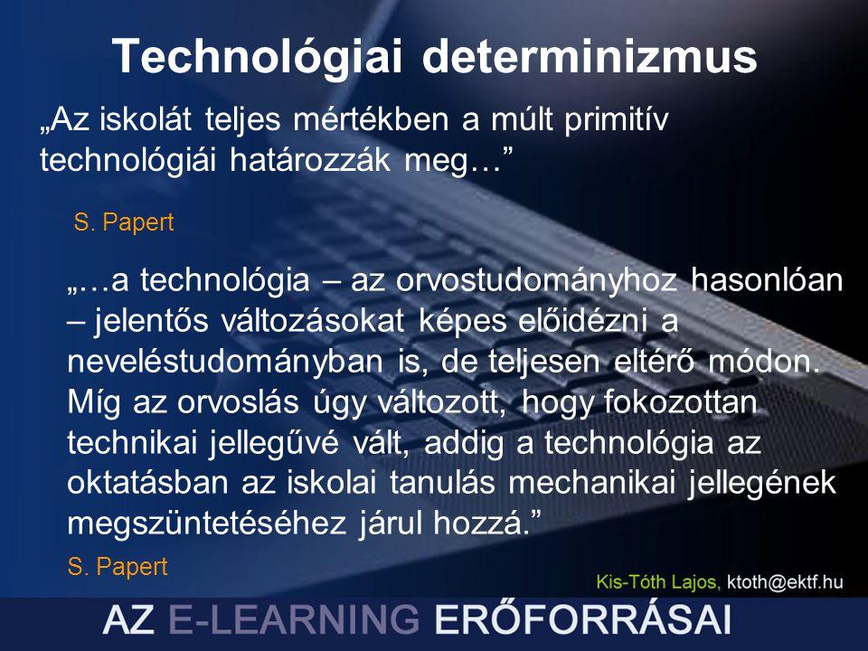 """Technológiai determinizmus """"…a technológia – az orvostudományhoz hasonlóan – jelentős változásokat képes előidézni a neveléstudományban is, de teljese"""