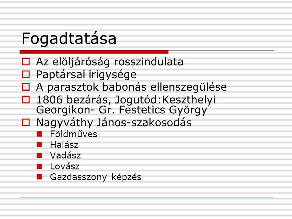 Fogadtatása  Az elöljáróság rosszindulata  Paptársai irigysége  A parasztok babonás ellenszegülése  1806 bezárás, Jogutód:Keszthelyi Georgikon- Gr.