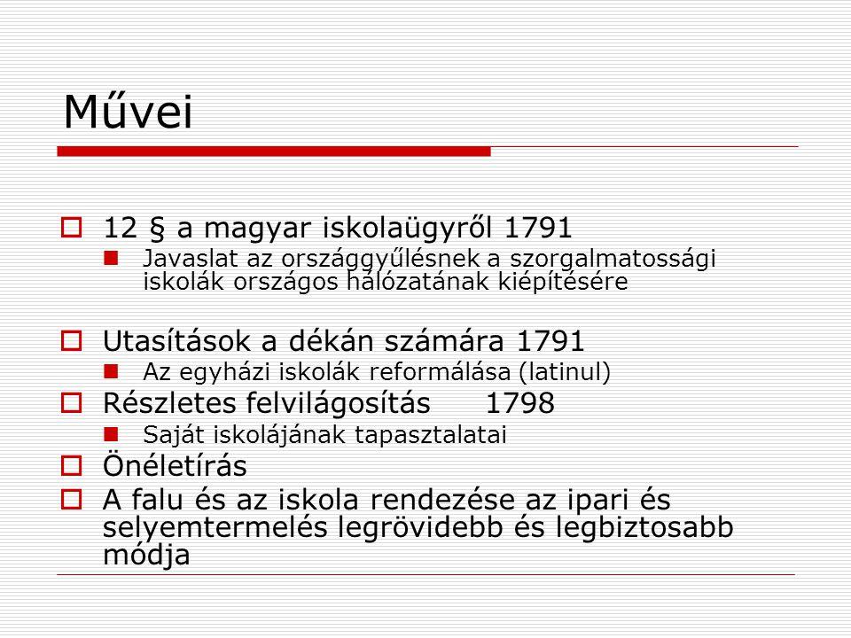 Művei  12 § a magyar iskolaügyről 1791 Javaslat az országgyűlésnek a szorgalmatossági iskolák országos hálózatának kiépítésére  Utasítások a dékán számára 1791 Az egyházi iskolák reformálása (latinul)  Részletes felvilágosítás1798 Saját iskolájának tapasztalatai  Önéletírás  A falu és az iskola rendezése az ipari és selyemtermelés legrövidebb és legbiztosabb módja