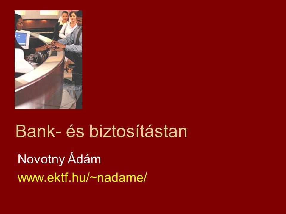Bank- és biztosítástan Novotny Ádám www.ektf.hu/~nadame/