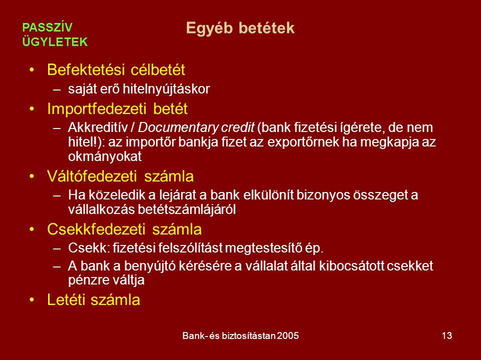 Bank- és biztosítástan 200513 Egyéb betétek Befektetési célbetét –saját erő hitelnyújtáskor Importfedezeti betét –Akkreditív / Documentary credit (ban