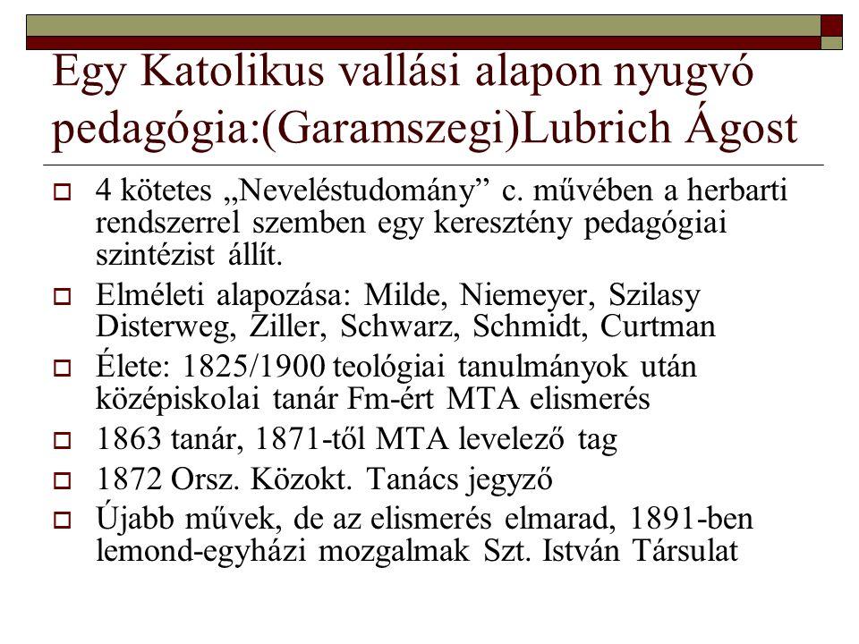 """Egy Katolikus vallási alapon nyugvó pedagógia:(Garamszegi)Lubrich Ágost  4 kötetes """"Neveléstudomány"""" c. művében a herbarti rendszerrel szemben egy ke"""