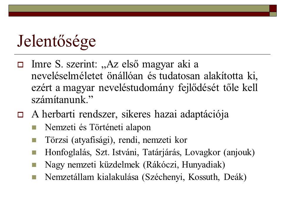 """Jelentősége  Imre S. szerint: """"Az első magyar aki a neveléselméletet önállóan és tudatosan alakította ki, ezért a magyar neveléstudomány fejlődését t"""
