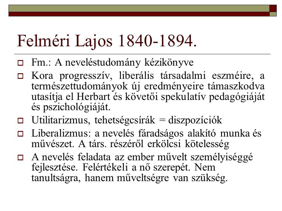 Felméri Lajos 1840-1894.  Fm.: A neveléstudomány kézikönyve  Kora progresszív, liberális társadalmi eszméire, a természettudományok új eredményeire