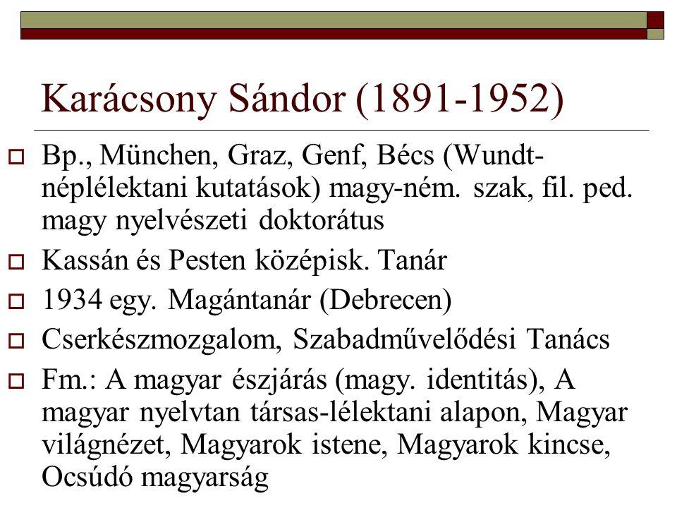 Karácsony Sándor (1891-1952)  Bp., München, Graz, Genf, Bécs (Wundt- néplélektani kutatások) magy-ném. szak, fil. ped. magy nyelvészeti doktorátus 