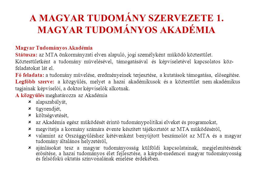 A MAGYAR TUDOMÁNY SZERVEZETE 1. MAGYAR TUDOMÁNYOS AKADÉMIA Magyar Tudományos Akadémia Státusza: az MTA önkormányzati elven alapuló, jogi személyként m