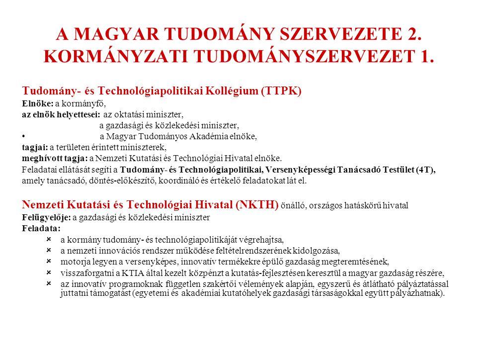A MAGYAR TUDOMÁNY SZERVEZETE 2. KORMÁNYZATI TUDOMÁNYSZERVEZET 1. Tudomány- és Technológiapolitikai Kollégium (TTPK) Elnöke: a kormányfő, az elnök hely