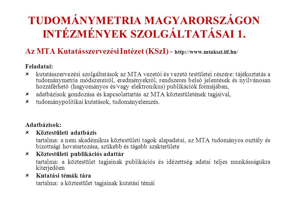 TUDOMÁNYMETRIA MAGYARORSZÁGON INTÉZMÉNYEK SZOLGÁLTATÁSAI 1. Az MTA Kutatásszervezési Intézet (KSzI) - http://www.mtakszi.iif.hu/ Feladatai:  kutatáss