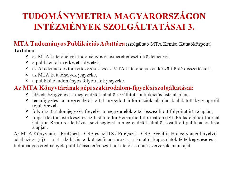 TUDOMÁNYMETRIA MAGYARORSZÁGON INTÉZMÉNYEK SZOLGÁLTATÁSAI 3. MTA Tudományos Publikációs Adattára (szolgáltató MTA Kémiai Kutatóközpont) Tartalma:  az