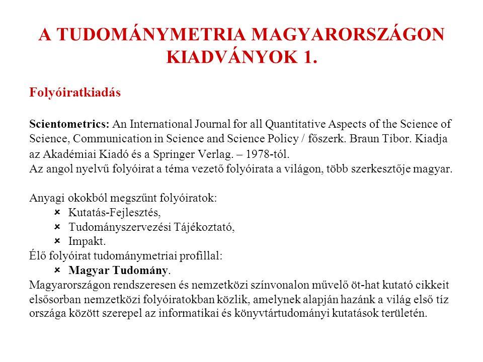 A TUDOMÁNYMETRIA MAGYARORSZÁGON KIADVÁNYOK 1. Folyóiratkiadás Scientometrics: An International Journal for all Quantitative Aspects of the Science of
