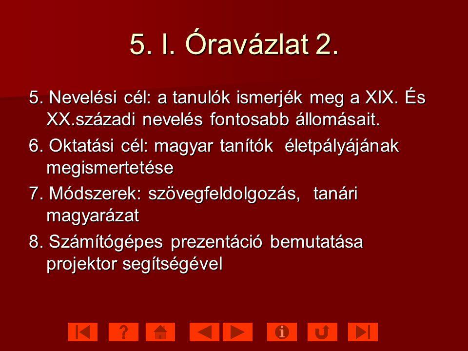 5.I. Óravázlat 2. 5. Nevelési cél: a tanulók ismerjék meg a XIX.