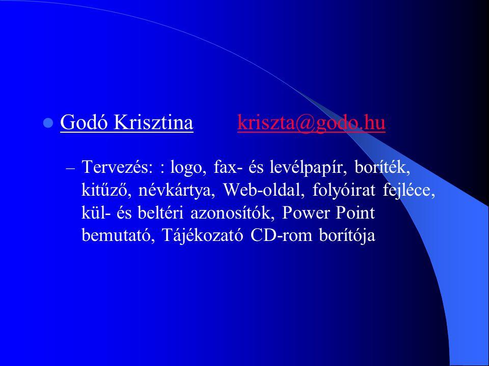 Godó Krisztinakriszta@godo.hukriszta@godo.hu – Tervezés: : logo, fax- és levélpapír, boríték, kitűző, névkártya, Web-oldal, folyóirat fejléce, kül- és beltéri azonosítók, Power Point bemutató, Tájékozató CD-rom borítója