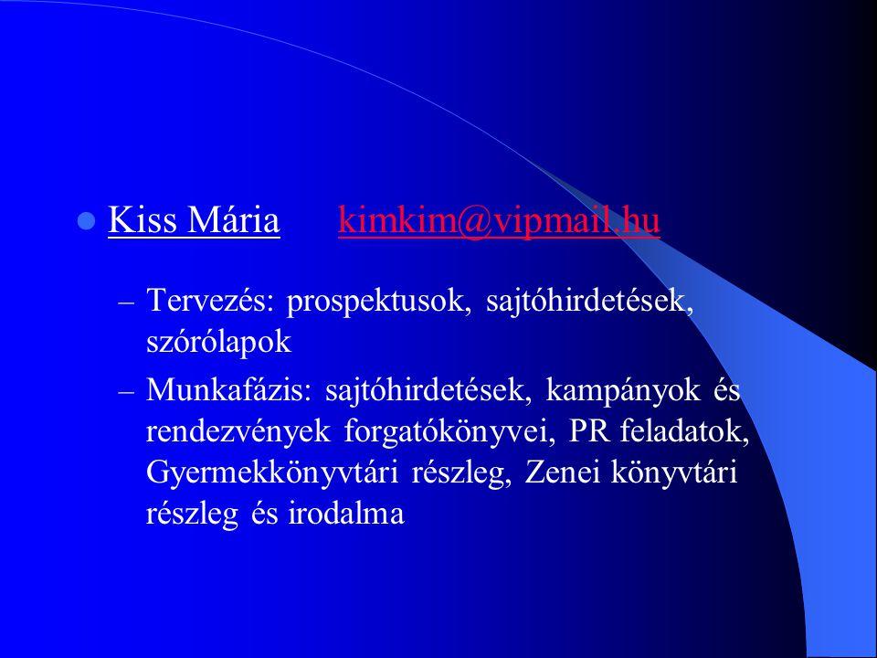 Kiss Máriakimkim@vipmail.hukimkim@vipmail.hu – Tervezés: prospektusok, sajtóhirdetések, szórólapok – Munkafázis: sajtóhirdetések, kampányok és rendezvények forgatókönyvei, PR feladatok, Gyermekkönyvtári részleg, Zenei könyvtári részleg és irodalma