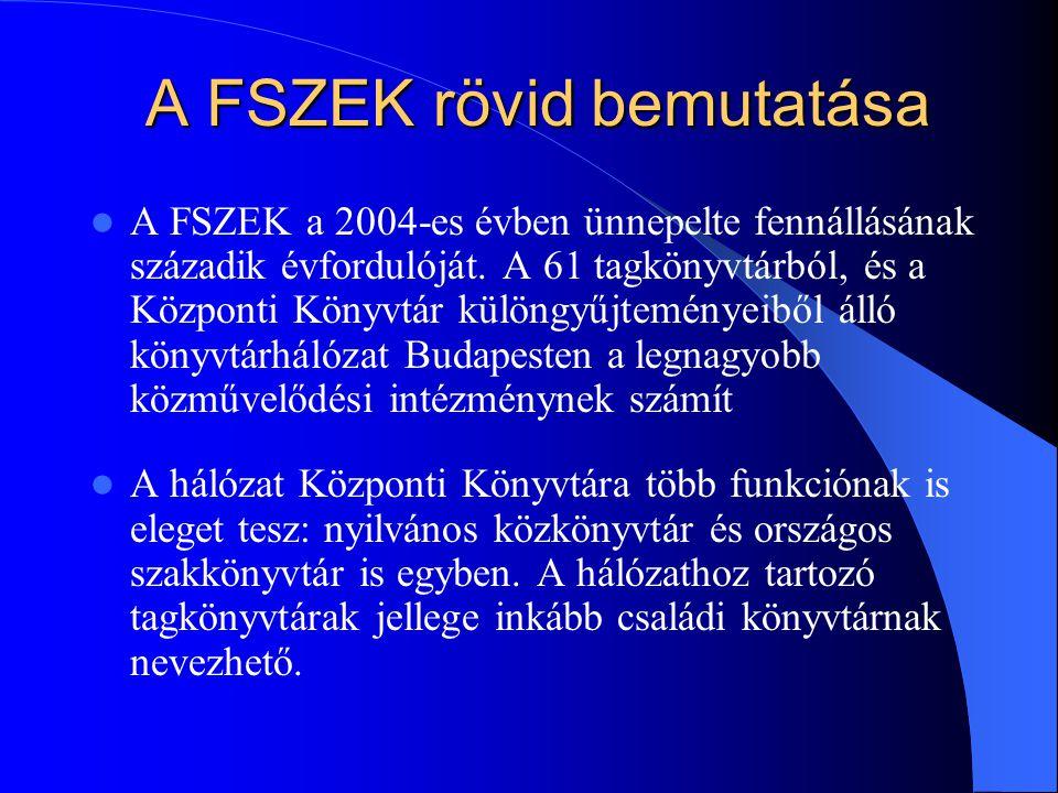 A FSZEK rövid bemutatása A FSZEK a 2004-es évben ünnepelte fennállásának századik évfordulóját. A 61 tagkönyvtárból, és a Központi Könyvtár különgyűjt