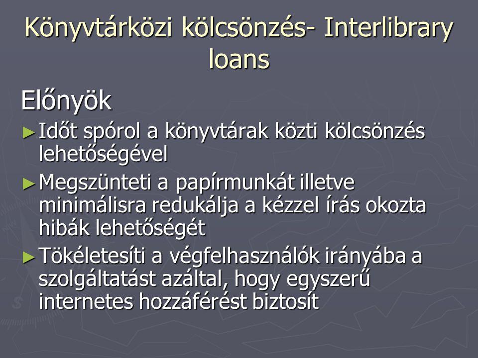 Könyvtárközi kölcsönzés- Interlibrary loans Előnyök ► Időt spórol a könyvtárak közti kölcsönzés lehetőségével ► Megszünteti a papírmunkát illetve mini