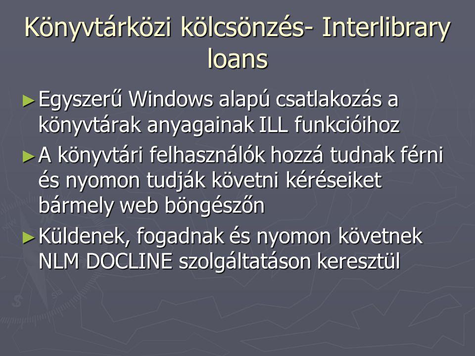 Könyvtárközi kölcsönzés- Interlibrary loans ► Egyszerű Windows alapú csatlakozás a könyvtárak anyagainak ILL funkcióihoz ► A könyvtári felhasználók ho