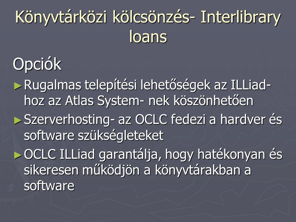 Könyvtárközi kölcsönzés- Interlibrary loans Opciók ► Rugalmas telepítési lehetőségek az ILLiad- hoz az Atlas System- nek köszönhetően ► Szerverhosting