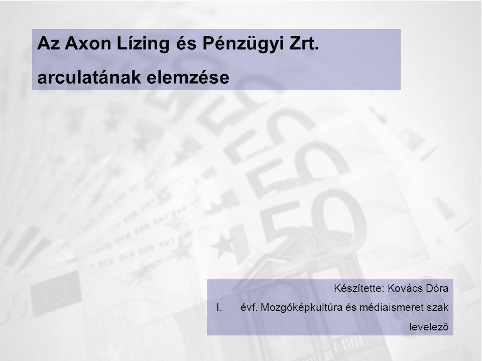 Az Axon Lízing és Pénzügyi Zrt. arculatának elemzése Készítette: Kovács Dóra I.évf. Mozgóképkultúra és médiaismeret szak levelező