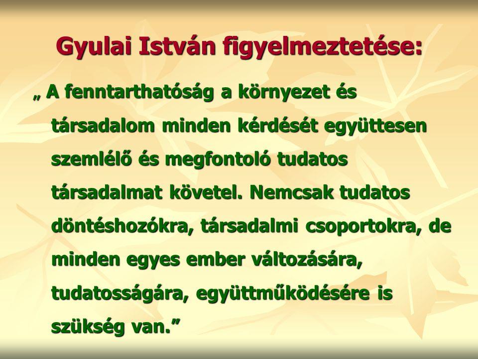 """Gyulai István figyelmeztetése: """" A fenntarthatóság a környezet és társadalom minden kérdését együttesen szemlélő és megfontoló tudatos társadalmat köv"""