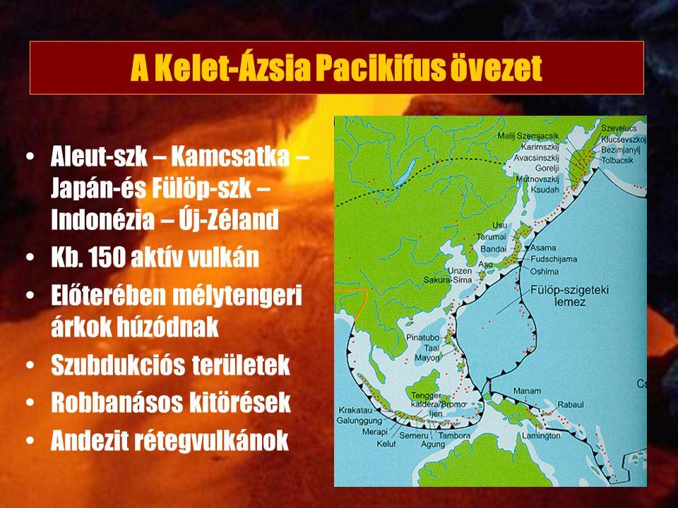Aleut-szk – Kamcsatka – Japán-és Fülöp-szk – Indonézia – Új-Zéland Kb. 150 aktív vulkán Előterében mélytengeri árkok húzódnak Szubdukciós területek Ro