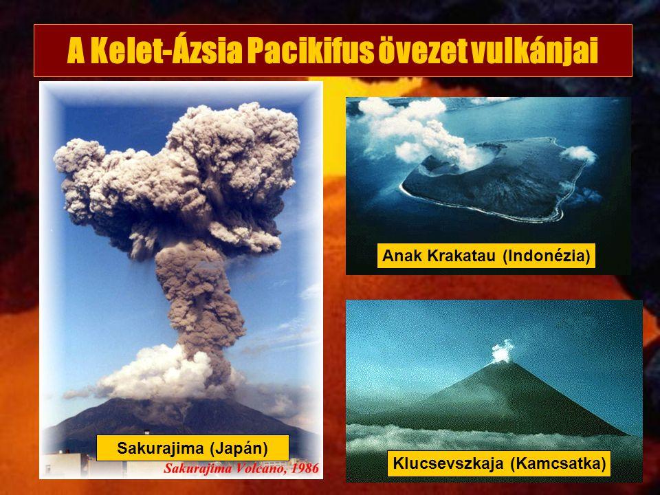 Klucsevszkaja (Kamcsatka) Sakurajima (Japán) A Kelet-Ázsia Pacikifus övezet vulkánjai Anak Krakatau (Indonézia)