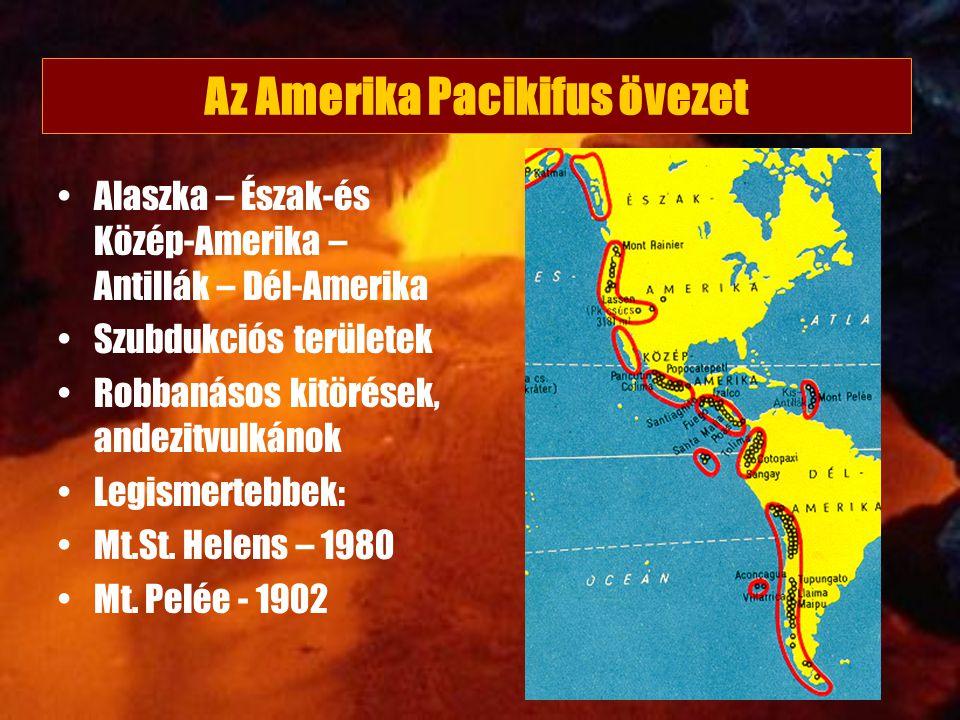 Az Amerika Pacikifus övezet Alaszka – Észak-és Közép-Amerika – Antillák – Dél-Amerika Szubdukciós területek Robbanásos kitörések, andezitvulkánok Legi