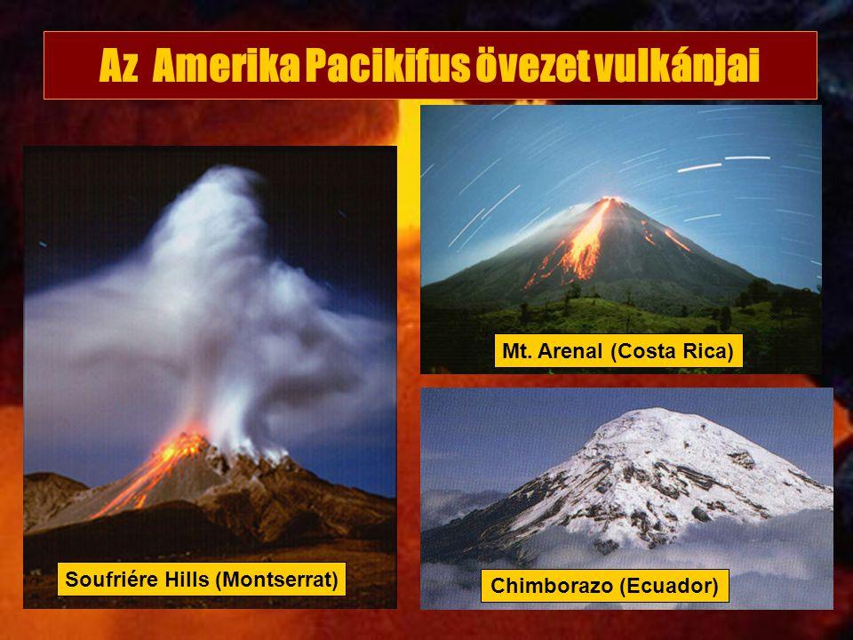 Chimborazo (Ecuador) Mt. Arenal (Costa Rica) Soufriére Hills (Montserrat) Az Amerika Pacikifus övezet vulkánjai