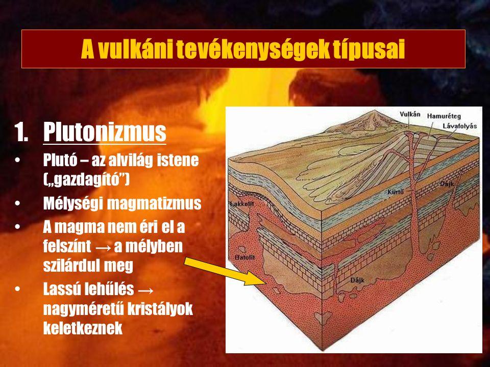 """1.Plutonizmus Plutó – az alvilág istene (""""gazdagító"""") Mélységi magmatizmus A magma nem éri el a felszínt → a mélyben szilárdul meg Lassú lehűlés → nag"""