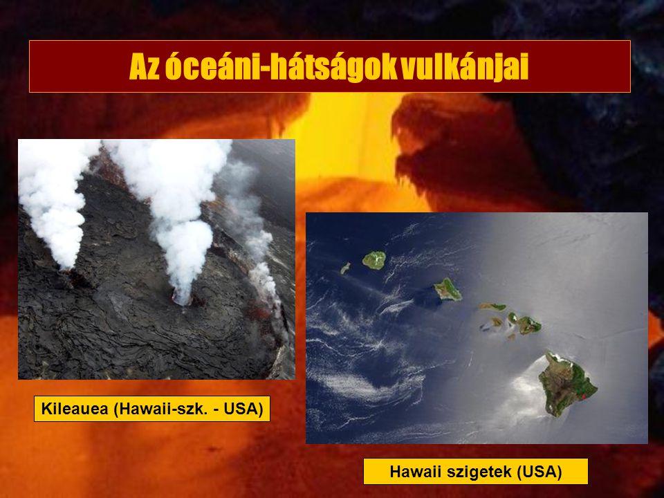 Az óceáni-hátságok vulkánjai Hawaii szigetek (USA) Kileauea (Hawaii-szk. - USA)