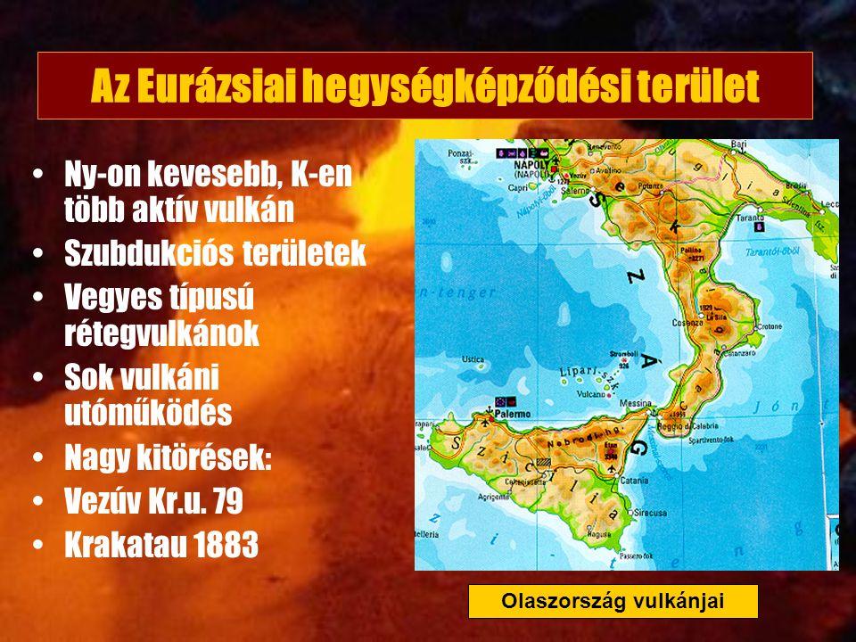 Az Eurázsiai hegységképződési terület Ny-on kevesebb, K-en több aktív vulkán Szubdukciós területek Vegyes típusú rétegvulkánok Sok vulkáni utóműködés