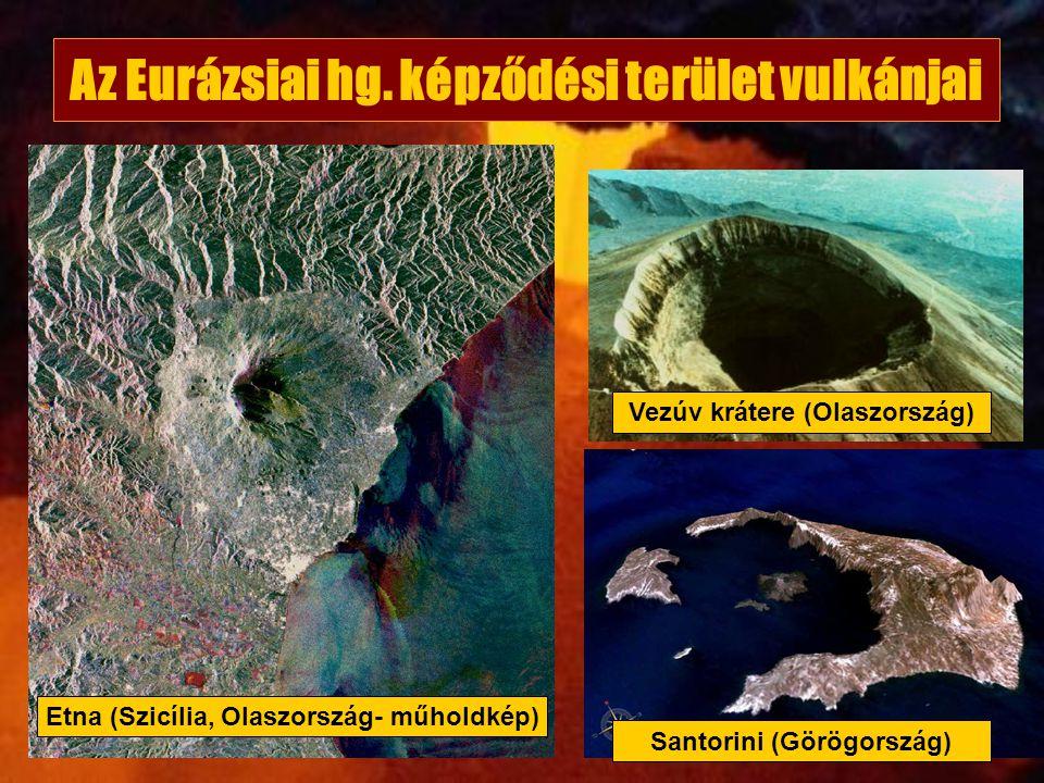 Etna (Szicília, Olaszország- műholdkép) Vezúv krátere (Olaszország) Az Eurázsiai hg. képződési terület vulkánjai Santorini (Görögország)