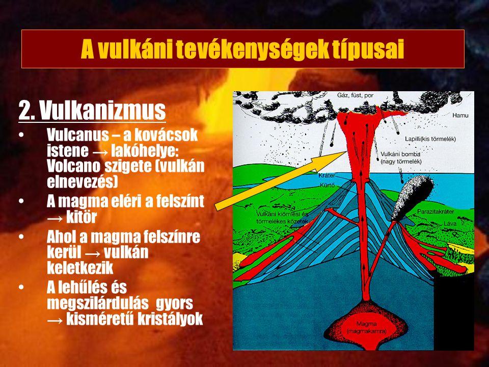 2. Vulkanizmus Vulcanus – a kovácsok istene → lakóhelye: Volcano szigete (vulkán elnevezés) A magma eléri a felszínt → kitör Ahol a magma felszínre ke