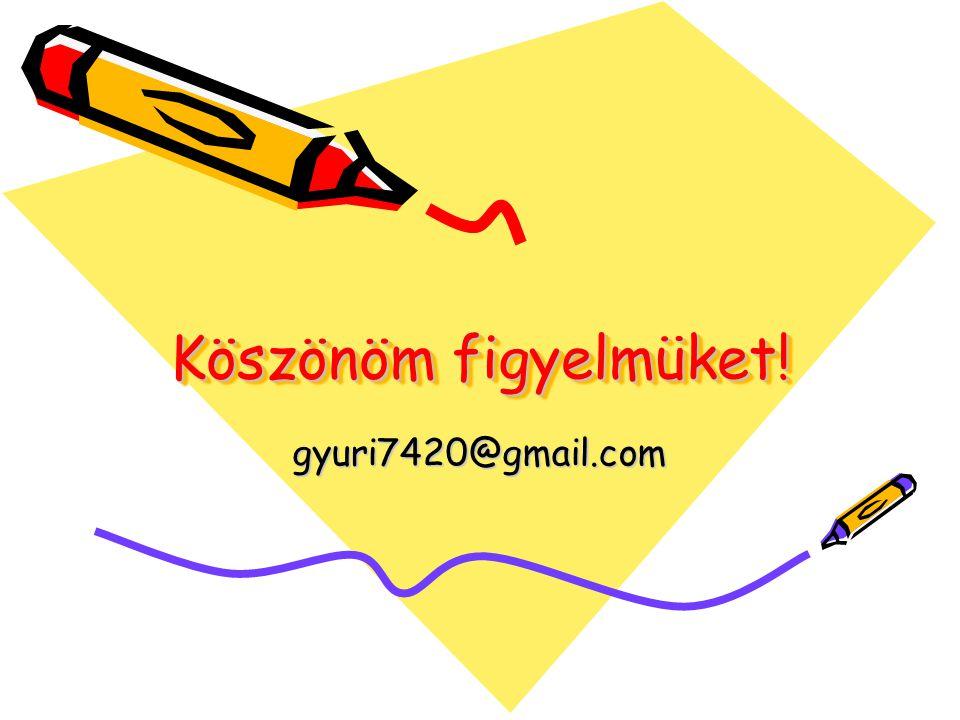 Köszönöm figyelmüket! gyuri7420@gmail.com