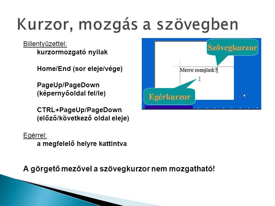 Billentyűzettel: kurzormozgató nyilak Home/End (sor eleje/vége) PageUp/PageDown (képernyőoldal fel/le) CTRL+PageUp/PageDown (előző/következő oldal ele