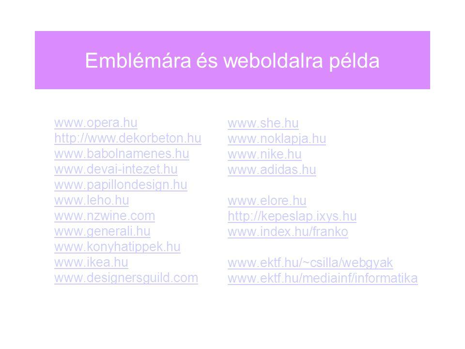 Emblémára és weboldalra példa www.opera.hu http://www.dekorbeton.hu www.babolnamenes.hu www.devai-intezet.hu www.papillondesign.hu www.leho.hu www.nzwine.com www.generali.hu www.konyhatippek.hu www.ikea.hu www.designersguild.com www.she.hu www.noklapja.hu www.nike.hu www.adidas.hu www.elore.hu http://kepeslap.ixys.hu www.index.hu/franko www.ektf.hu/~csilla/webgyak www.ektf.hu/mediainf/informatika