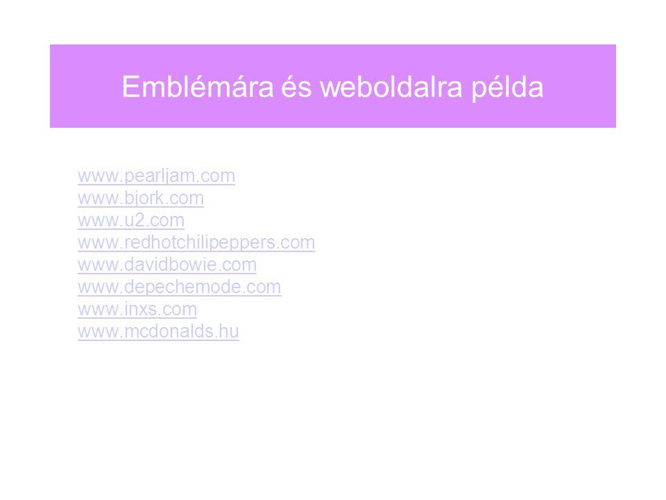 Emblémára és weboldalra példa www.pearljam.com www.bjork.com www.u2.com www.redhotchilipeppers.com www.davidbowie.com www.depechemode.com www.inxs.com www.mcdonalds.hu