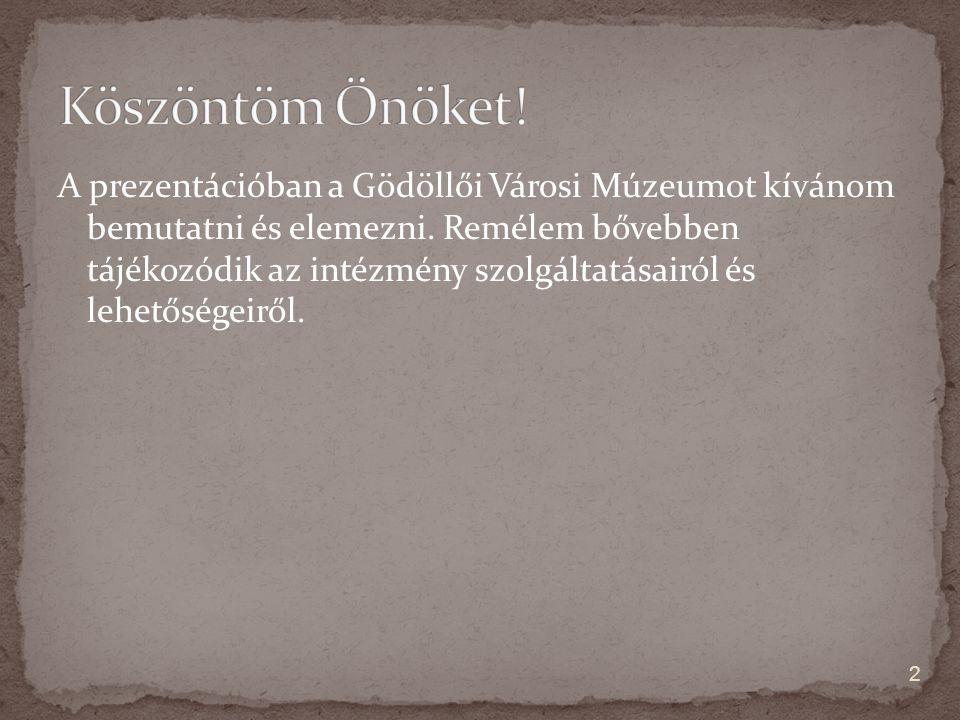 A prezentációban a Gödöllői Városi Múzeumot kívánom bemutatni és elemezni. Remélem bővebben tájékozódik az intézmény szolgáltatásairól és lehetőségeir