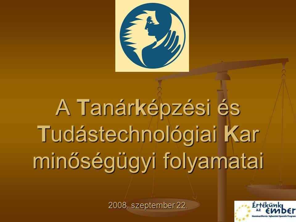 A Tanárképzési és Tudástechnológiai Kar minőségügyi folyamatai 2008. szeptember 22.