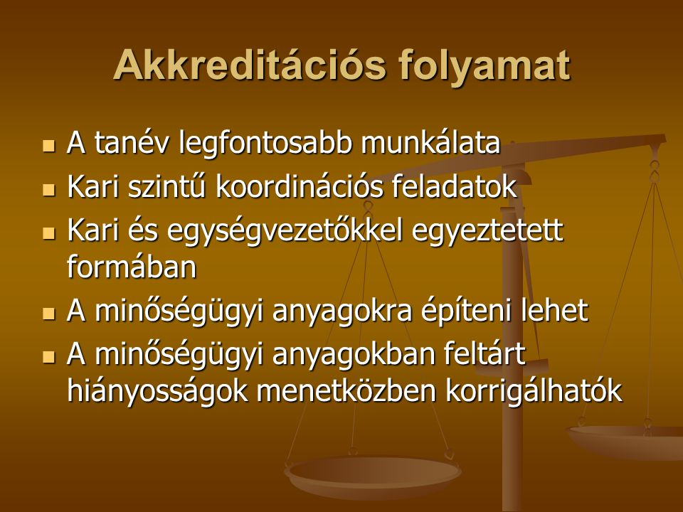 Akkreditációs folyamat A tanév legfontosabb munkálata A tanév legfontosabb munkálata Kari szintű koordinációs feladatok Kari szintű koordinációs felad